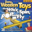 9781565233942: Zany Wooden Toys that Whiz, Spin, Pop, and Fly: 28 Projects You Can Build From The Toy Inventor's Workshop